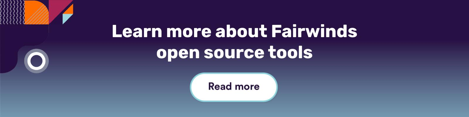 Learn more about Fairwinds Open source tools